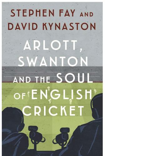 Arlott and Swanton - Stephen Fay